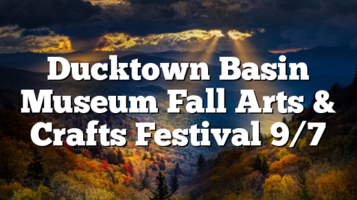 Ducktown Basin Museum Fall Arts & Crafts Festival 9/7