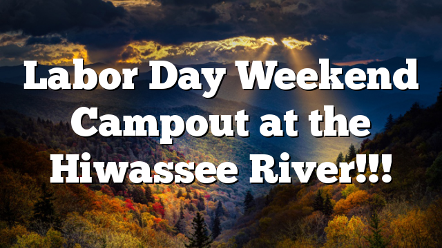 Labor Day Weekend Campout at the Hiwassee River!!!