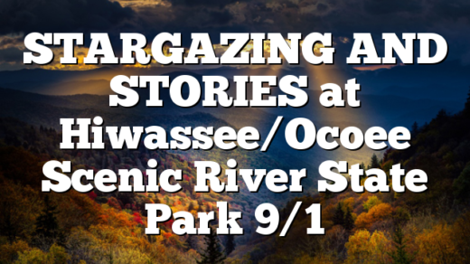 STARGAZING AND STORIES at Hiwassee/Ocoee Scenic River State Park 9/1