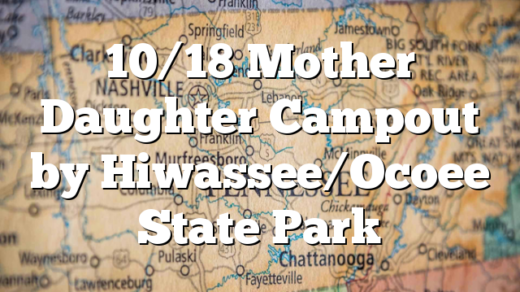10/18 Mother Daughter Campout by Hiwassee/Ocoee State Park
