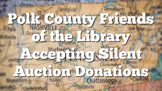 Polk County Friends of the Library Accepting Silent Auction Donations