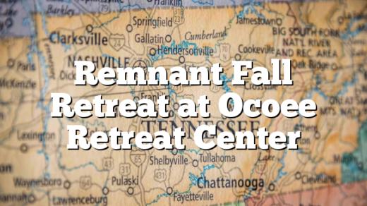 Remnant Fall Retreat at Ocoee Retreat Center