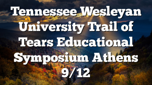 Tennessee Wesleyan University Trail of Tears Educational Symposium Athens  9/12