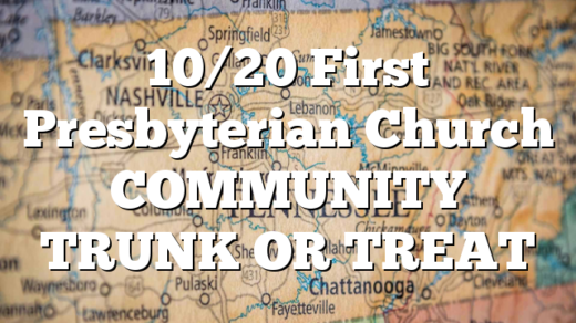10/20 First Presbyterian Church COMMUNITY TRUNK OR TREAT