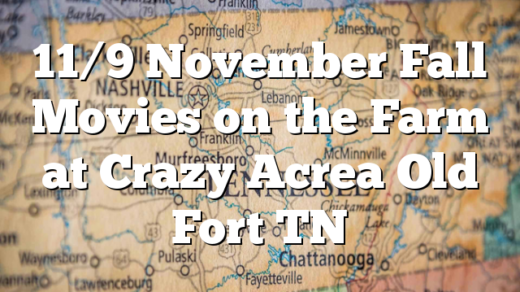 11/9 November Fall Movies on the Farm at Crazy Acrea Old Fort TN