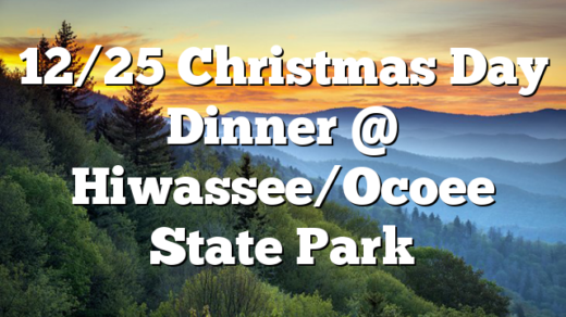 12/25 Christmas Day Dinner @ Hiwassee/Ocoee State Park