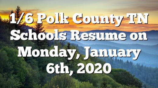 1/6 Polk County TN Schools Resume on Monday, January 6th, 2020