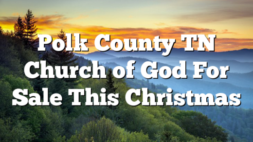 Polk County TN Church of God For Sale This Christmas