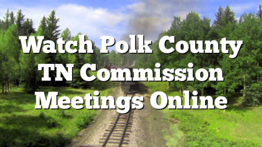 Watch Polk County TN Commission Meetings Online