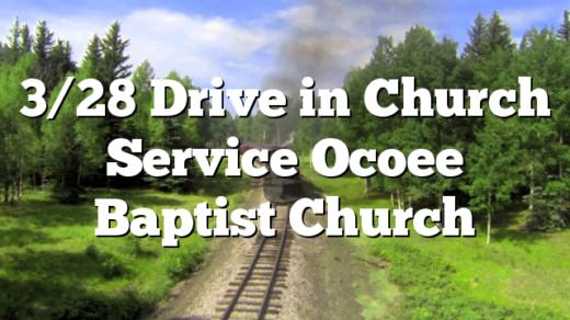 3/28 Drive in Church Service Ocoee Baptist Church