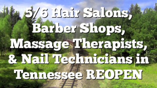 5/6 Hair Salons, Barber Shops, Massage Therapists, & Nail Technicians in Tennessee REOPEN
