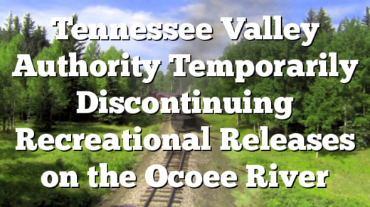 Tennessee Valley Authority Temporarily Discontinuing Recreational Releases on the Ocoee River