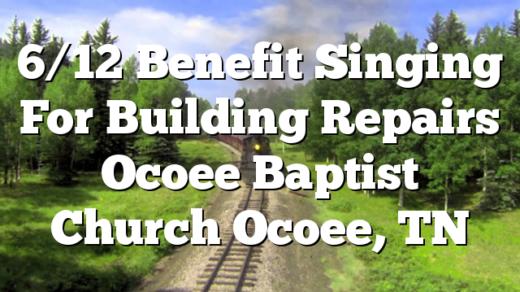 6/12 Benefit Singing For Building Repairs Ocoee Baptist Church Ocoee, TN