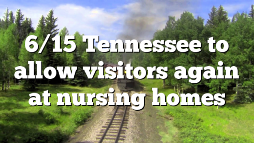6/15 Tennessee to Allow Visitors Again at Nursing Homes