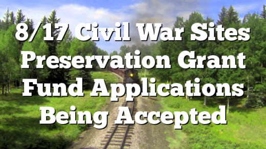 8/17 Civil War Sites Preservation Grant Fund Applications Being Accepted