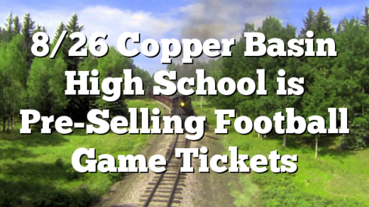 8/26 Copper Basin High School is Pre-Selling Football Game Tickets