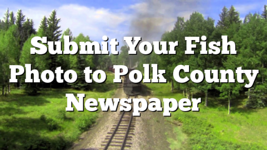 Submit Your Fish Photo to Polk County Newspaper