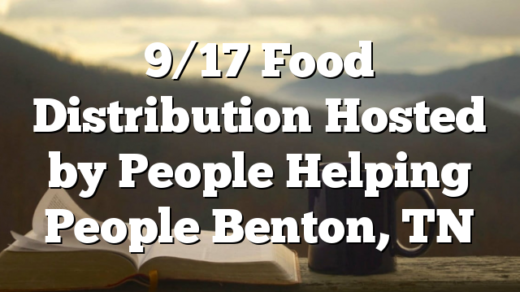 9/17 Food Distribution Hosted by People Helping People Benton, TN