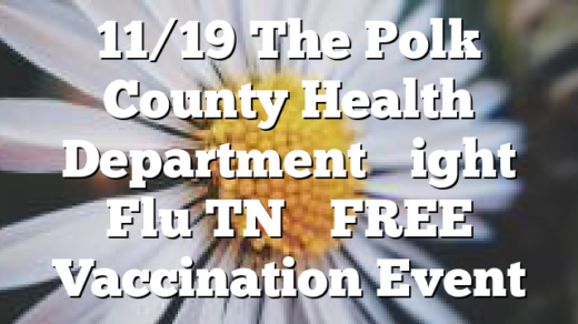 "11/19 The Polk County Health Department ""Fight Flu TN"" FREE Vaccination Event"