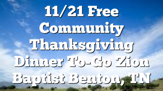 11/21 Free Community Thanksgiving Dinner To-Go Zion Baptist Benton, TN