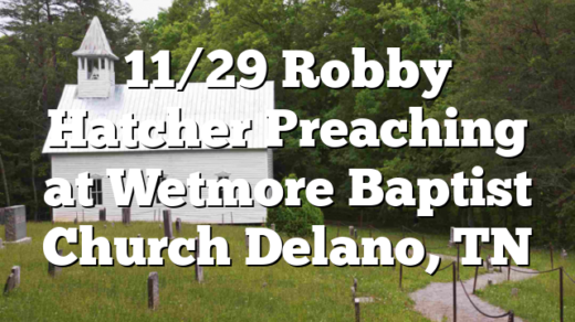 11/29 Robby Hatcher Preaching at Wetmore Baptist Church Delano, TN