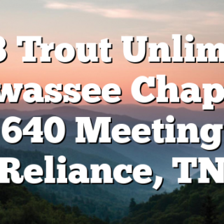 2/13 Trout Unlimited Hiwassee Chapter 640 Meeting Reliance, TN