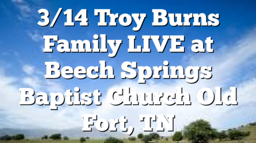 3/14 Troy Burns Family LIVE at Beech Springs Baptist Church Old Fort, TN