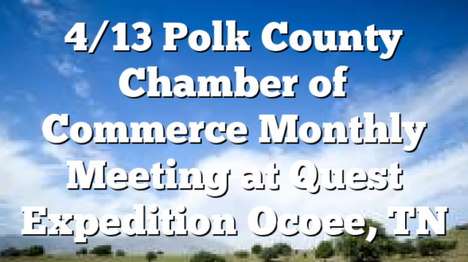 4/13 Polk County Chamber of Commerce Monthly Meeting at Quest Expedition Ocoee, TN