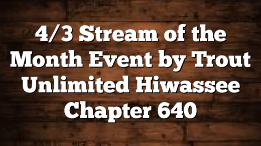 4/3 Stream of the Month Event by Trout Unlimited Hiwassee Chapter 640