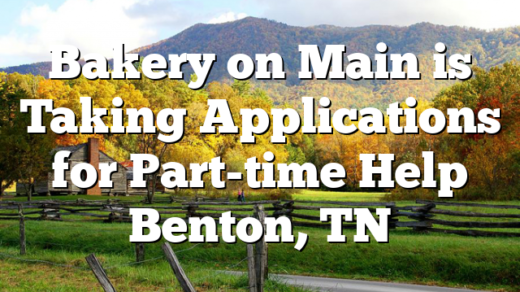 Bakery on Main is Taking Applications for Part-time Help Benton, TN