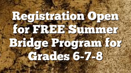 Registration Open for FREE Summer Bridge Program for Grades 6-7-8