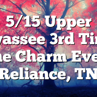 5/15 Upper Hiwassee 3rd Times The Charm Event Reliance, TN