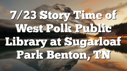 7/23 Story Time of West Polk Public Library at Sugarloaf Park Benton, TN